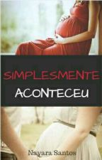Simplesmente Aconteceu by NahSouza20