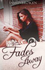 Fades Away by lexbane