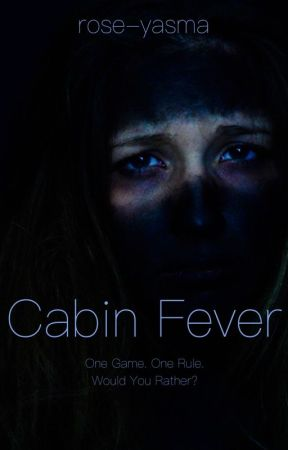 CABIN Fever by rose-yasma