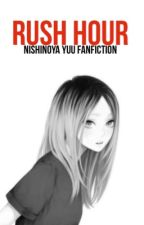 RUSH HOUR |Nishinoya Yuu Fanfiction| by Samtha_