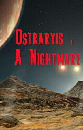 Ostrarvis : A Nightmare #JustWriteIt #EarthLove by 1Dforeva44