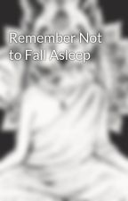 Remember Not to Fall Asleep by aware_wolf_666