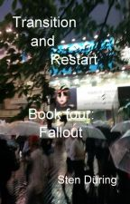 Transition and Restart, book four: Fallout by StenDring