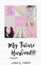 [Sestal] My Future Husband by Taengmine_