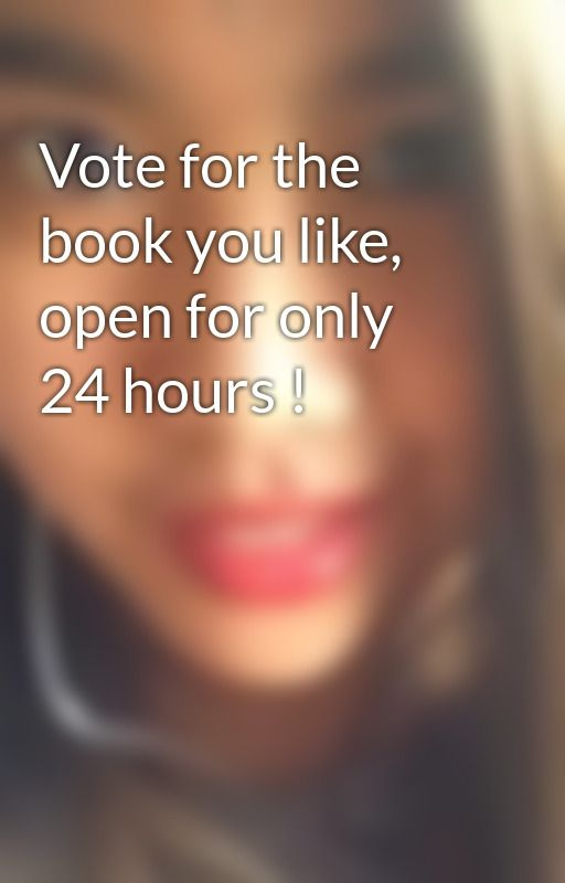 Vote for the book you like, open for only 24 hours ! by MickeyFoster