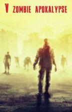 V zombie apokalypse [Dokončeno] by Awesomeska