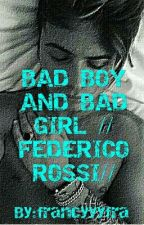 Bad Boy And Bad Girl //federico Rossi// by francyyyfra
