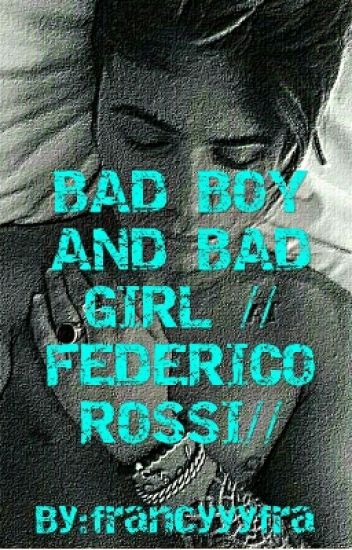 Bad Boy And Bad Girl //federico Rossi//