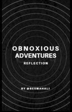 Obnoxious Adventures- Reflection by besmahALi