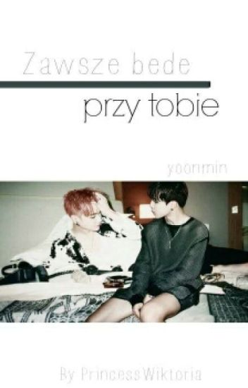 Zawsze będę przy tobie» Yoonmin