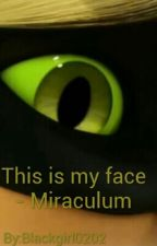 This is my face - Miraculum |ZAKOŃCZONE| by Blackgirl0202