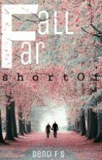 Fall Far Short Of by DentiF