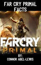 Far Cry Primal Facts by ConnorAbelLewis