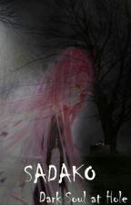 SADAKO (Dark Soul At Hole) by Nd_Chytra