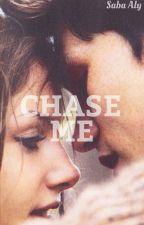 Chase Me   #Wattys2016 by saba96_