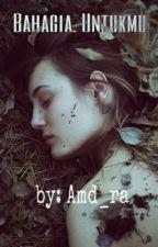 Bahagia, untukmu. by amd_ra
