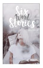 Six Word Stories  by yoursuperheroine