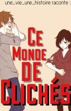 Ce monde de clichés  by une_vie_une_histoire