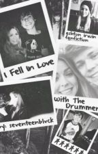 I Fell In Love With The Drummer - Ashton Irwin Fan Fiction by seventeenblvck