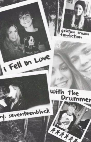 I Fell In Love With The Drummer - Ashton Irwin Fan Fiction