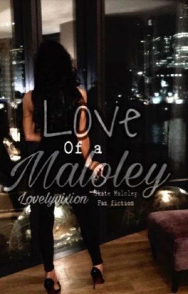 Love Of a Maloley (in editing)