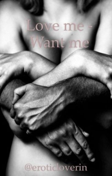 Love me - Want me