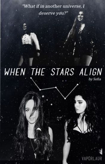 when the stars align (camren)