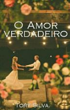O Amor verdadeiro.  by AnaVitoriaSilva8