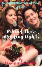 Behind Those Blinding Lights (An AlDub-Maichard fan-fiction) by thepessissimisticone