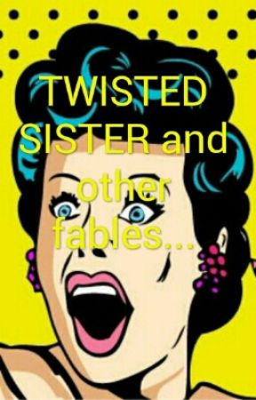 TWISTED SISTER and other fables... by bayaBLUE