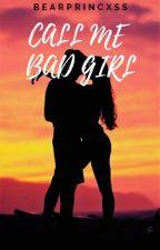 Call Me Bad Girl by Bearprincxss