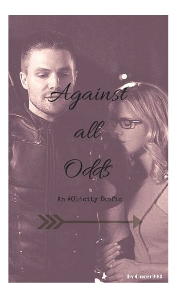 Against all odds: An Olicity fanfic