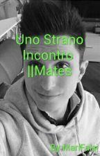 Uno Strano Incontro||ANIMA[CONCLUSA] by LookAtMari_88