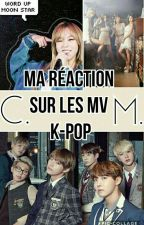 Ma Réaction Sur Les MV (K-pop) by Byulmonnie