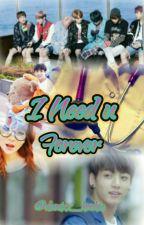 I Need U Forever |JK| by danixx_kookie