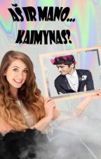 Aš Ir...   Mano Kaimynas? ( Zayn Malik Fanfiction) by Fangirl_of_two_bands