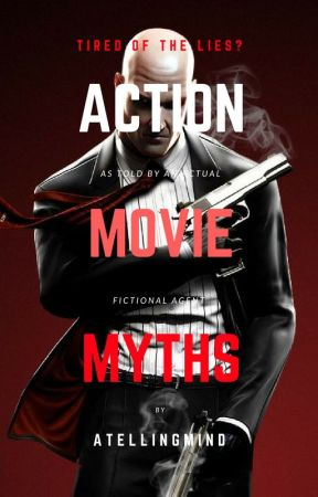 Action Movie Myths (Told By An Actual, Fictional Agent) by ATellingMind