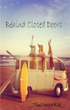 Behind Closed Doors by __TheCrazyKid__