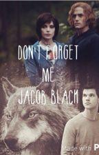 Don't Forget Me Jacob Black (2) by gummybears111