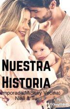 Nuestra Historia {3# Temporada(Mi sexy Vecina)} Niall &Tu by MCrazyMofos03