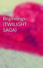 New Beginnings (TWILIGHT SAGA) by Song88