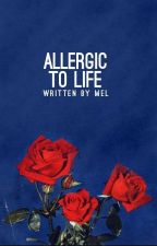allergic to life +moi by chimnesia