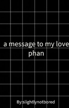 A Message To My Love Phan AU by slightlynotbored