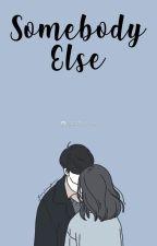 Somebody Else || a.v. by ThoseBlueEyesx