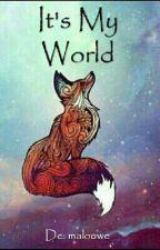 It's My World !  by malouwe