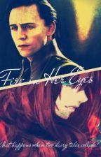 Fire in Her Eyes (An Avengers/Loki Fanfiction) by DrAndMrsBanner