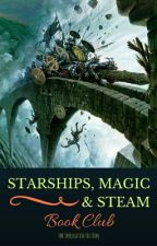 Starships, Magic & Steam Book Club (ON HOLD UNTIL SUMMER 2017) by CaptainSarcastic101