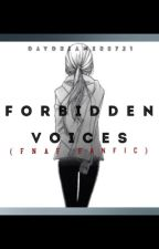 Forbidden Voices (FNAF Fanfic) by Daydreamer0721