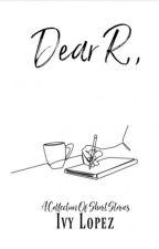 Dear R, by eyebeethoughts27