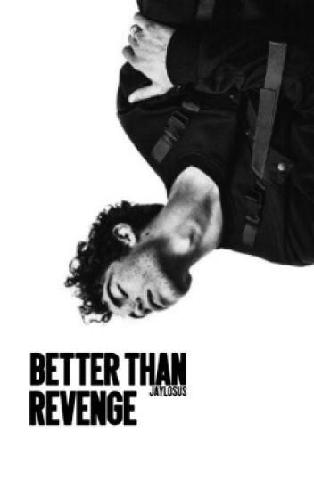 better than revenge // jaylos